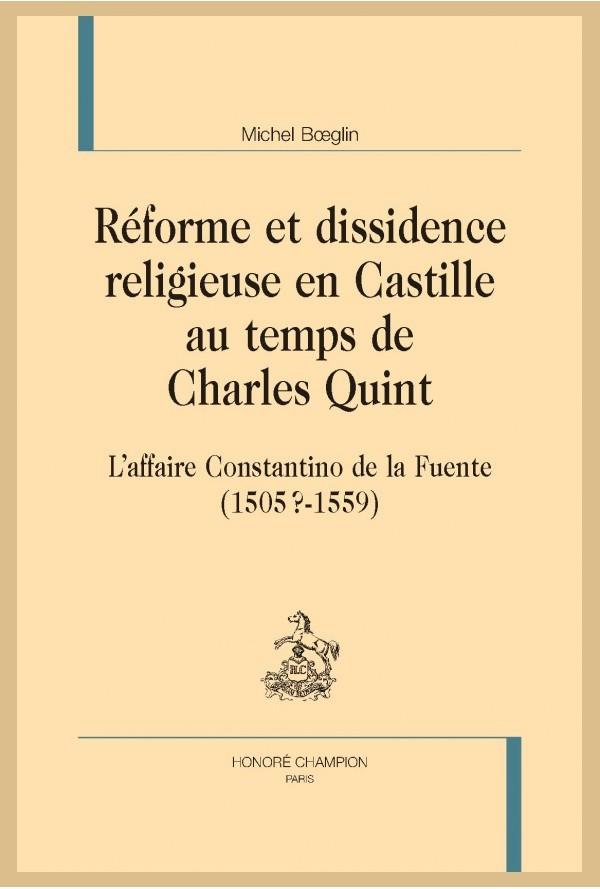 Michel BOEGLIN, Réforme et dissidence religieuse au temps de l'Empereur. L'affaire Constantino de la Fuente (1505?- 1559)